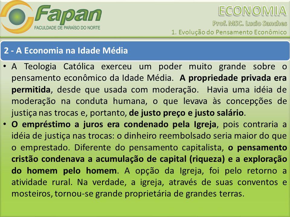 2 - A Economia na Idade Média A Teologia Católica exerceu um poder muito grande sobre o pensamento econômico da Idade Média. A propriedade privada era