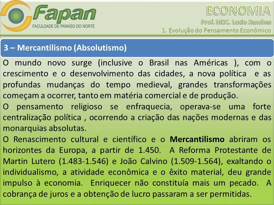 3 – Mercantilismo (Absolutismo) O mundo novo surge (inclusive o Brasil nas Américas ), com o crescimento e o desenvolvimento das cidades, a nova polít