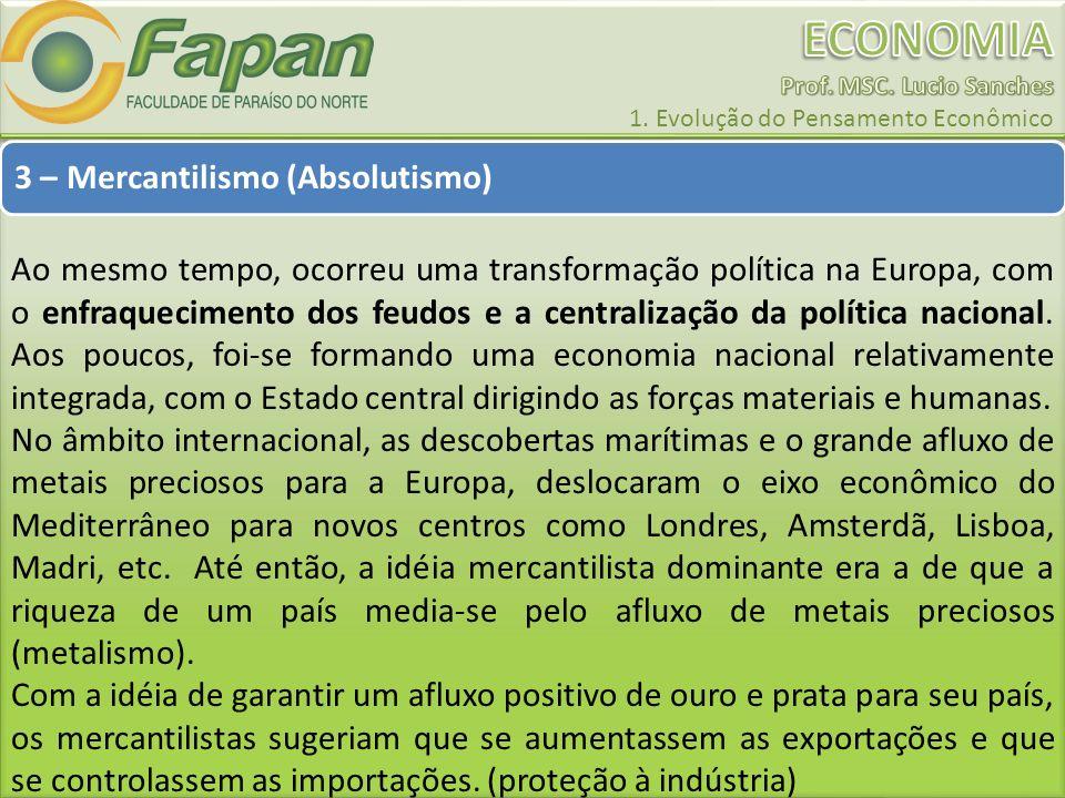 3 – Mercantilismo (Absolutismo) Ao mesmo tempo, ocorreu uma transformação política na Europa, com o enfraquecimento dos feudos e a centralização da po