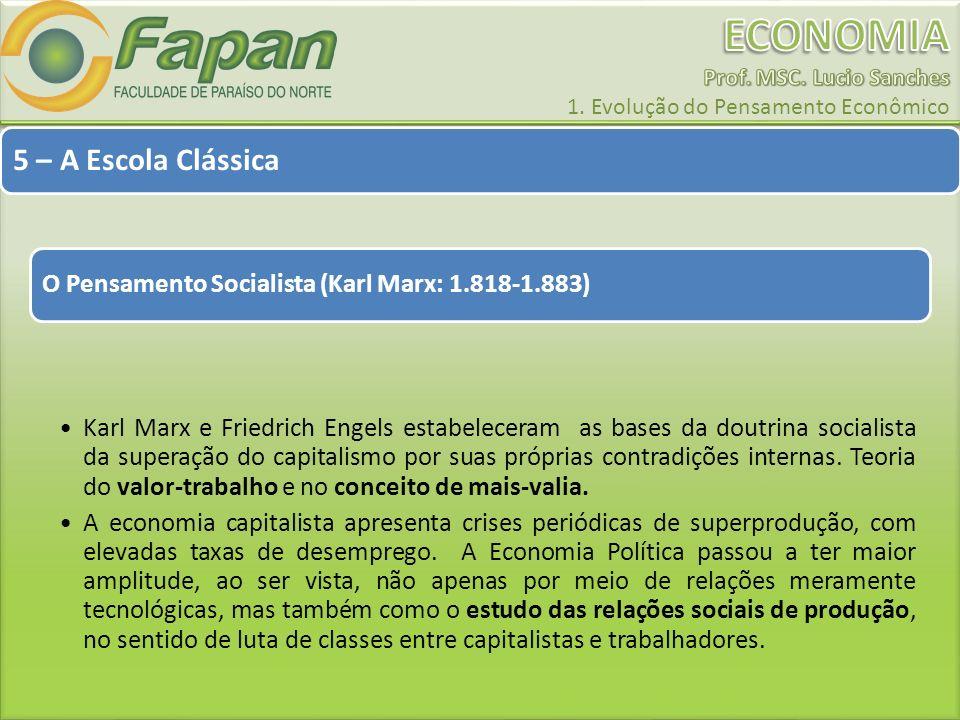 5 – A Escola Clássica O Pensamento Socialista (Karl Marx: 1.818-1.883) Karl Marx e Friedrich Engels estabeleceram as bases da doutrina socialista da s
