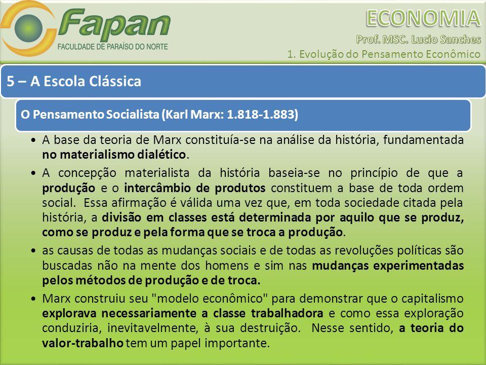 5 – A Escola Clássica O Pensamento Socialista (Karl Marx: 1.818-1.883) A base da teoria de Marx constituía-se na análise da história, fundamentada no