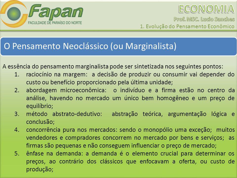 O Pensamento Neoclássico (ou Marginalista) A essência do pensamento marginalista pode ser sintetizada nos seguintes pontos: 1.raciocínio na margem: a