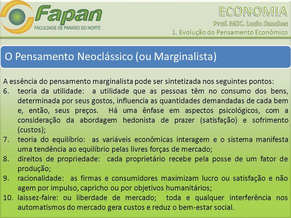 O Pensamento Neoclássico (ou Marginalista) A essência do pensamento marginalista pode ser sintetizada nos seguintes pontos: 6.teoria da utilidade: a u