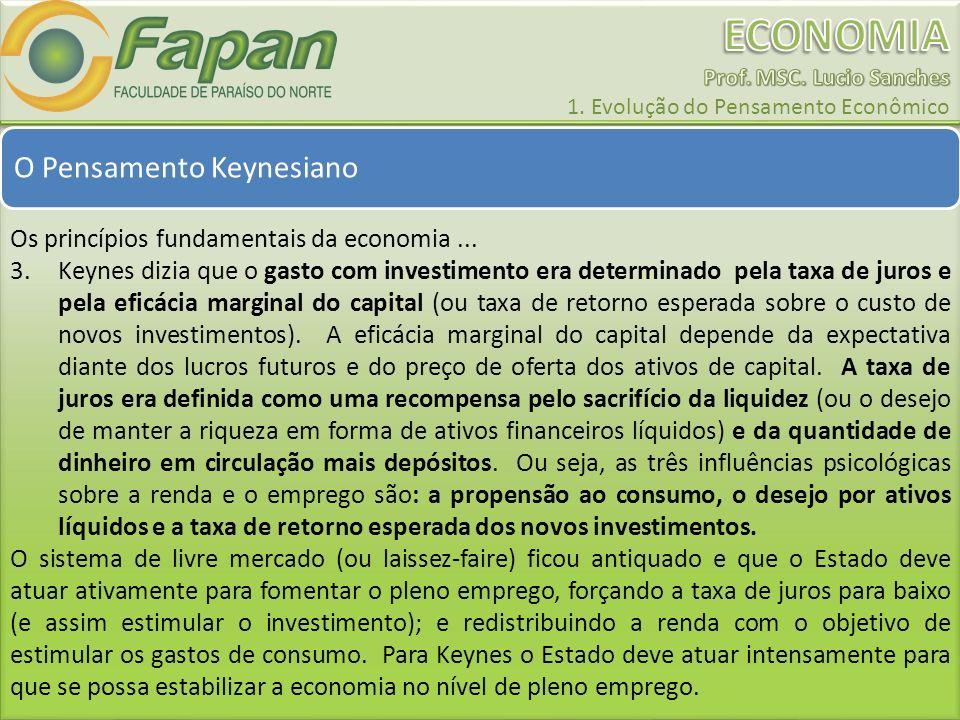 O Pensamento Keynesiano Os princípios fundamentais da economia... 3.Keynes dizia que o gasto com investimento era determinado pela taxa de juros e pel