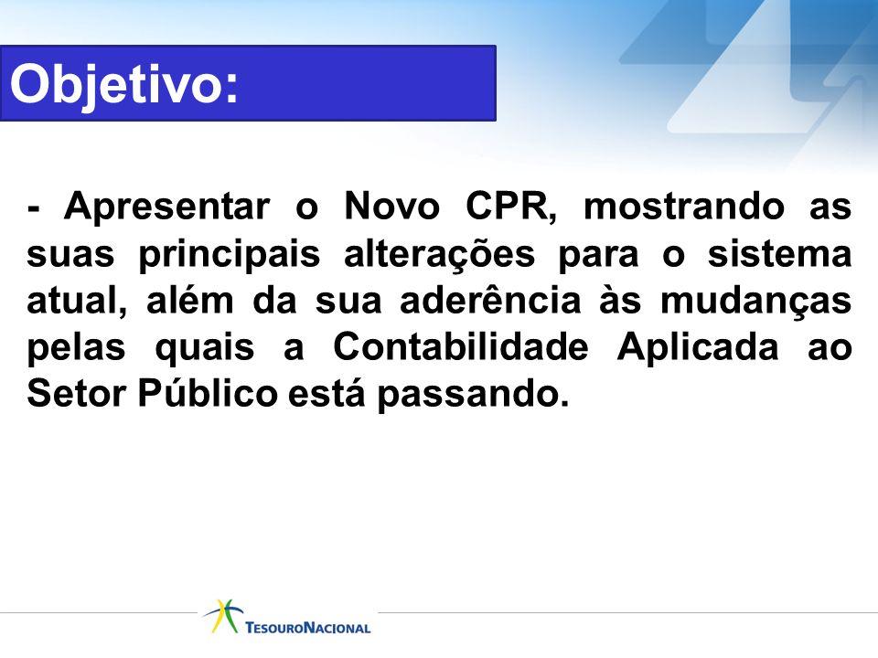 - Apresentar o Novo CPR, mostrando as suas principais alterações para o sistema atual, além da sua aderência às mudanças pelas quais a Contabilidade A