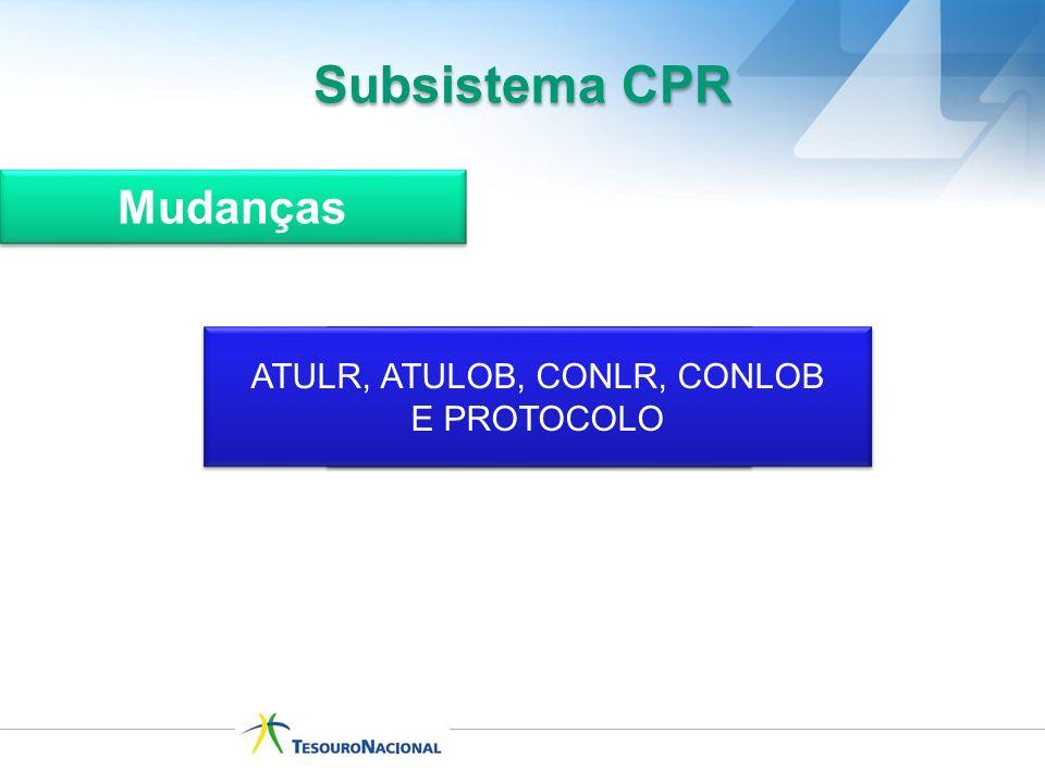 DEIXAM DE EXISTIR NO NOVO CPR ATULR, ATULOB, CONLR, CONLOB E PROTOCOLO ATULR, ATULOB, CONLR, CONLOB E PROTOCOLO Subsistema CPR Mudanças
