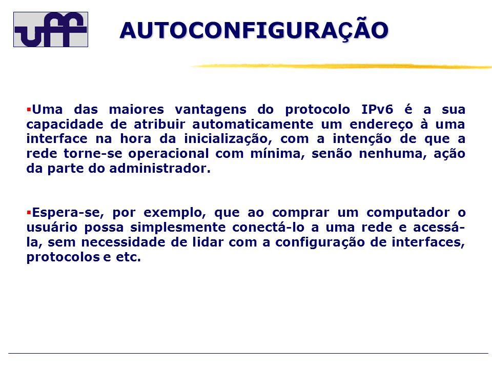 AUTOCONFIGURA Ç ÃO Existem dois tipos de autoconfiguração: o Autoconfiguração Stateful: as máquinas obtêm endereços através de um servidor DHCP.