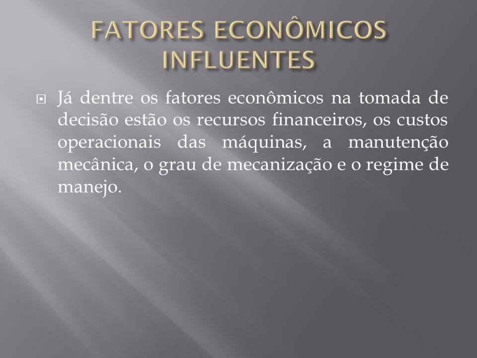 Já dentre os fatores econômicos na tomada de decisão estão os recursos financeiros, os custos operacionais das máquinas, a manutenção mecânica, o grau