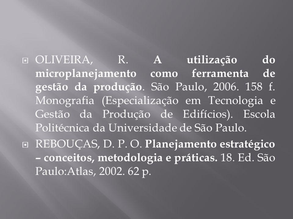 OLIVEIRA, R. A utilização do microplanejamento como ferramenta de gestão da produção. São Paulo, 2006. 158 f. Monografia (Especialização em Tecnologia