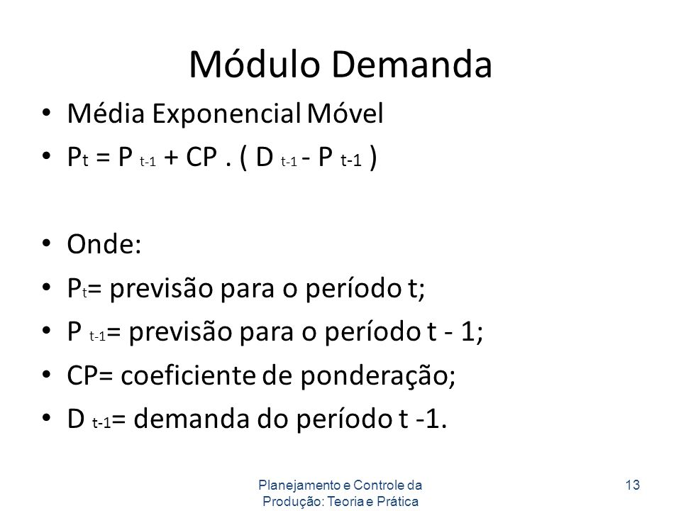 Módulo Demanda Média Exponencial Móvel P t = P t-1 + CP. ( D t-1 - P t-1 ) Onde: P t = previsão para o período t; P t-1 = previsão para o período t -