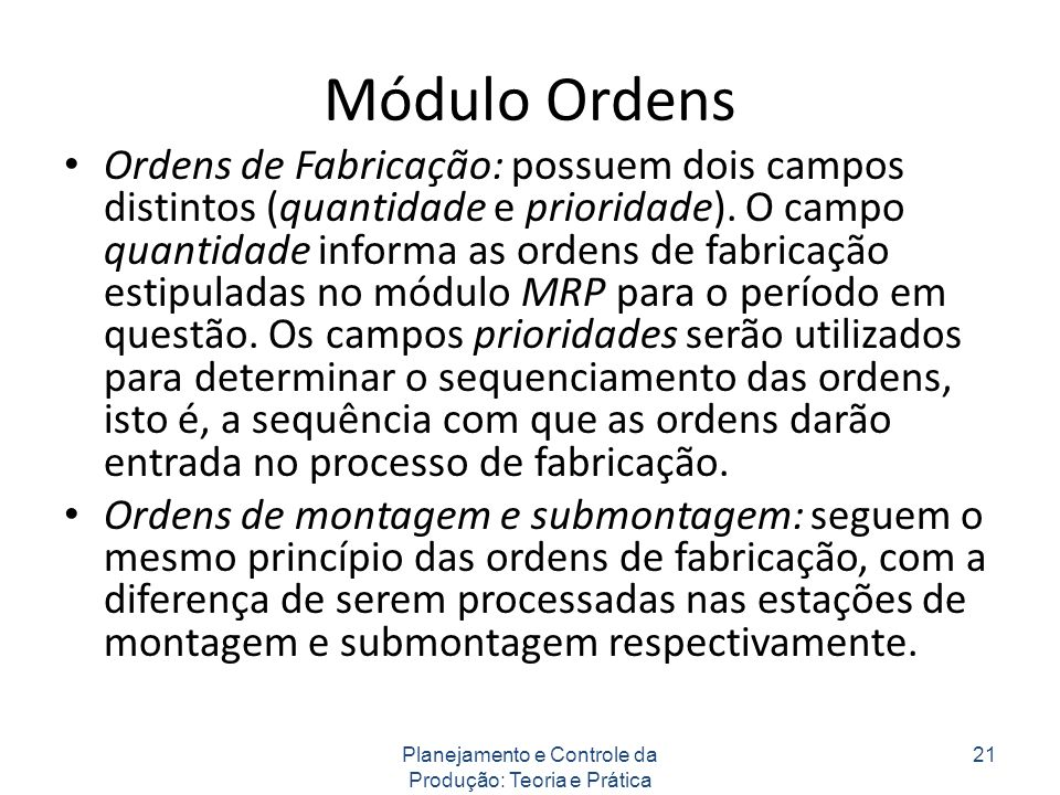 Módulo Ordens Ordens de Fabricação: possuem dois campos distintos (quantidade e prioridade). O campo quantidade informa as ordens de fabricação estipu