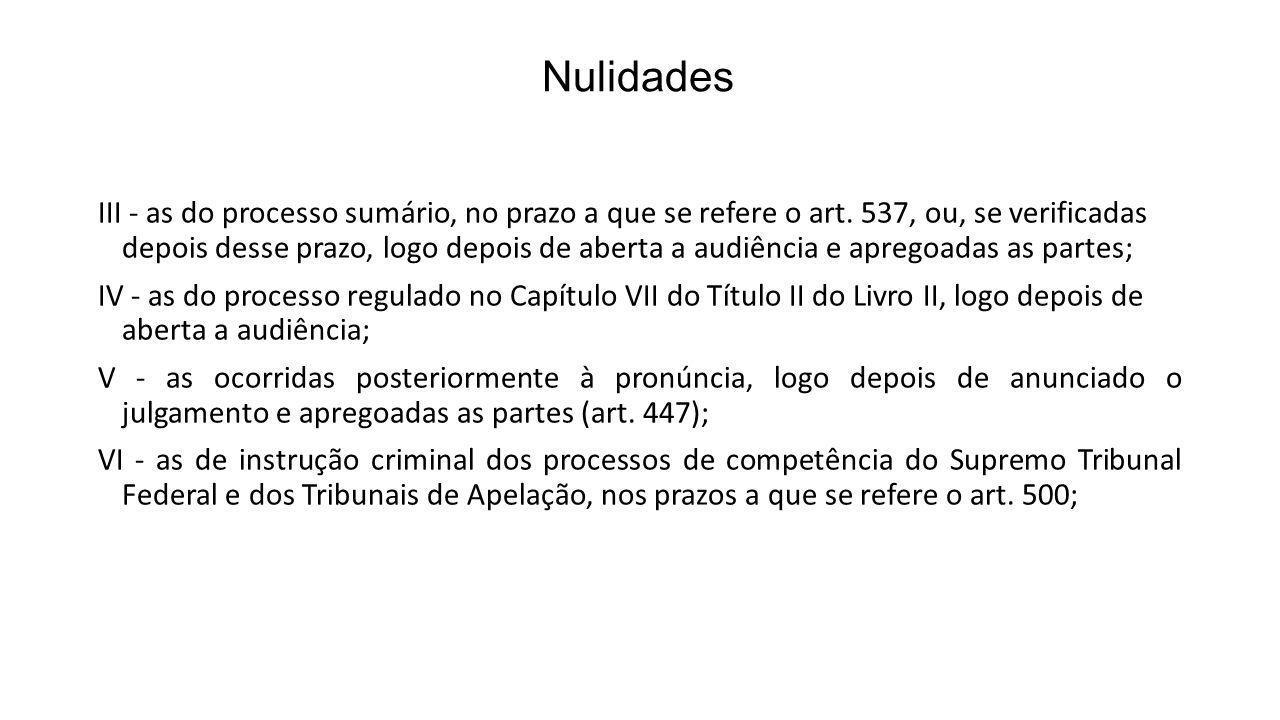 Nulidades III - as do processo sumário, no prazo a que se refere o art. 537, ou, se verificadas depois desse prazo, logo depois de aberta a audiência