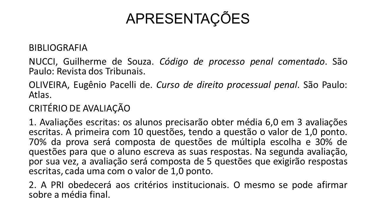 APRESENTAÇÕES BIBLIOGRAFIA NUCCI, Guilherme de Souza. Código de processo penal comentado. São Paulo: Revista dos Tribunais. OLIVEIRA, Eugênio Pacelli