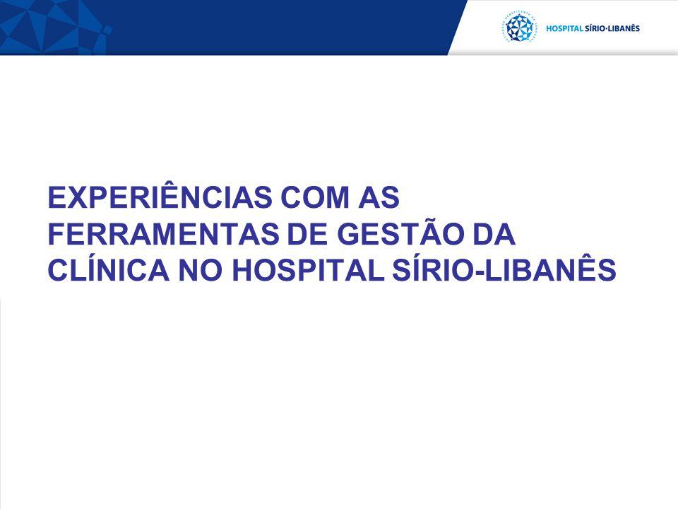 DIRETORIA TÉCNICA HOSPITALAR EXPERIÊNCIAS COM AS FERRAMENTAS DE GESTÃO DA CLÍNICA NO HOSPITAL SÍRIO-LIBANÊS