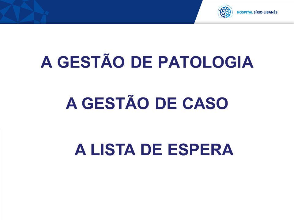 A GESTÃO DE PATOLOGIA A GESTÃO DE CASO A LISTA DE ESPERA