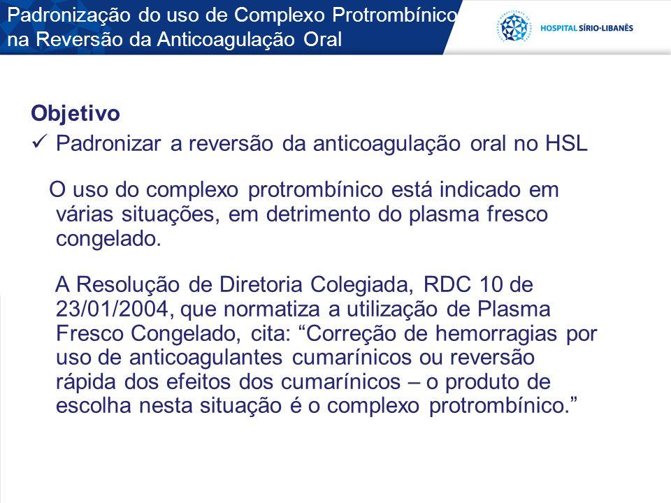 Padronização do uso de Complexo Protrombínico na Reversão da Anticoagulação Oral Objetivo Padronizar a reversão da anticoagulação oral no HSL O uso do