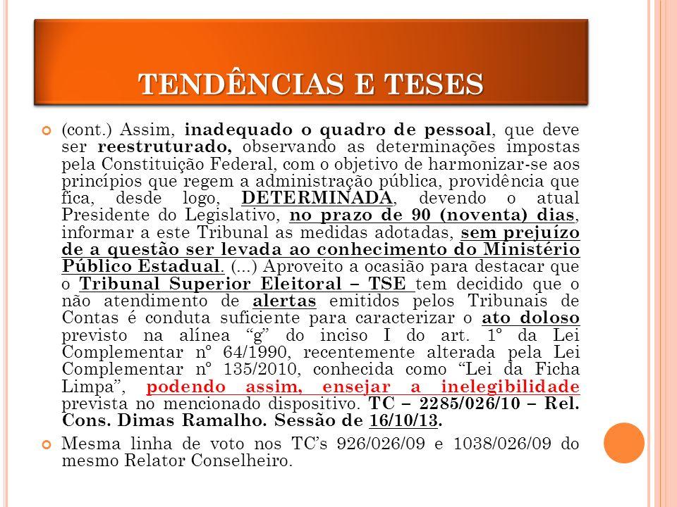 (cont.) Assim, inadequado o quadro de pessoal, que deve ser reestruturado, observando as determinações impostas pela Constituição Federal, com o objetivo de harmonizar-se aos princípios que regem a administração pública, providência que fica, desde logo, DETERMINADA, devendo o atual Presidente do Legislativo, no prazo de 90 (noventa) dias, informar a este Tribunal as medidas adotadas, sem prejuízo de a questão ser levada ao conhecimento do Ministério Público Estadual.
