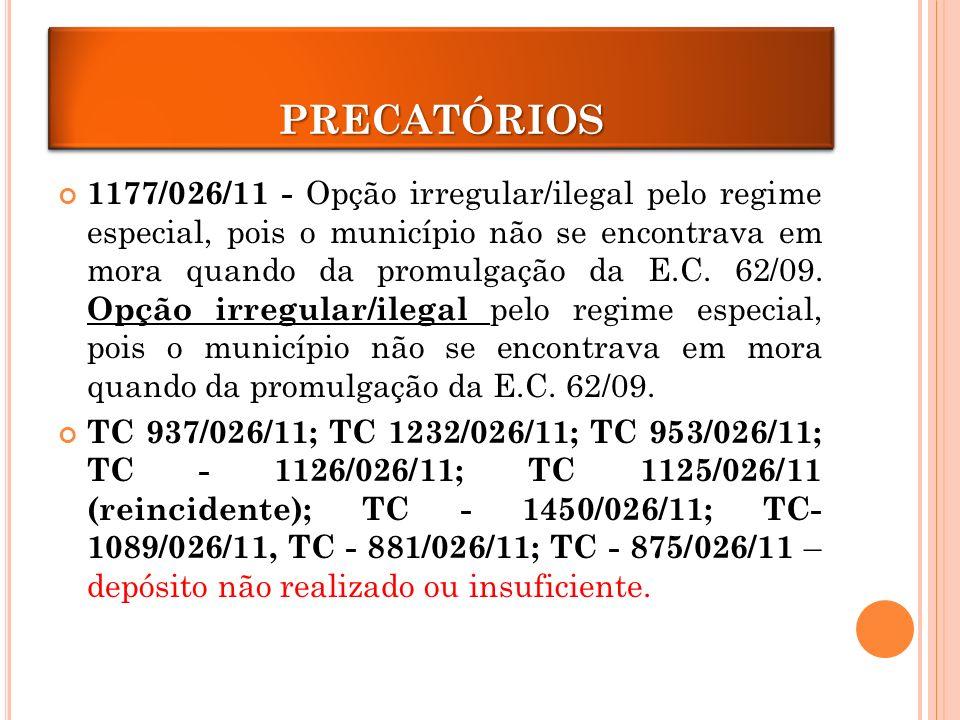 PRECATÓRIOS 1177/026/11 - Opção irregular/ilegal pelo regime especial, pois o município não se encontrava em mora quando da promulgação da E.C.
