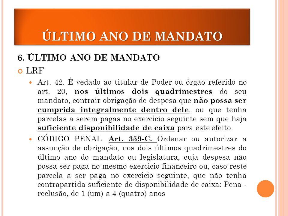 ÚLTIMO ANO DE MANDATO 6.ÚLTIMO ANO DE MANDATO LRF Art.