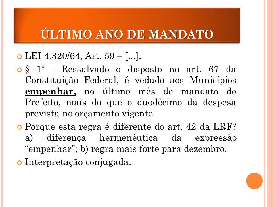ÚLTIMO ANO DE MANDATO LEI 4.320/64, Art.59 – [...].