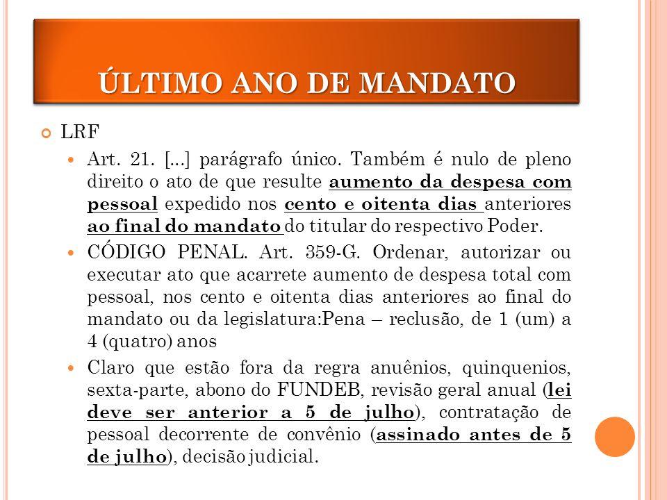 ÚLTIMO ANO DE MANDATO LRF Art.21. [...] parágrafo único.
