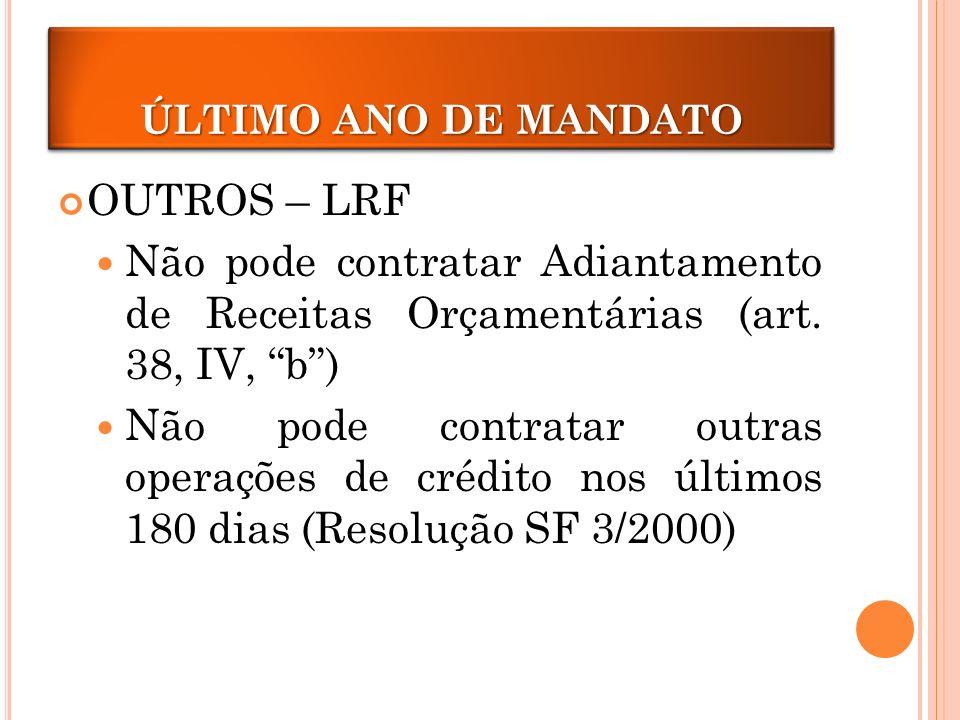 ÚLTIMO ANO DE MANDATO OUTROS – LRF Não pode contratar Adiantamento de Receitas Orçamentárias (art.
