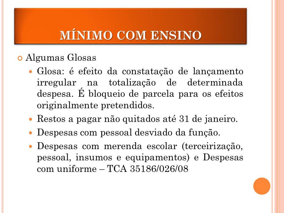 MÍNIMO COM ENSINO Algumas Glosas Glosa: é efeito da constatação de lançamento irregular na totalização de determinada despesa.