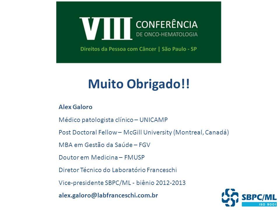 Muito Obrigado!! Alex Galoro Médico patologista clínico – UNICAMP Post Doctoral Fellow – McGill University (Montreal, Canadá) MBA em Gestão da Saúde –