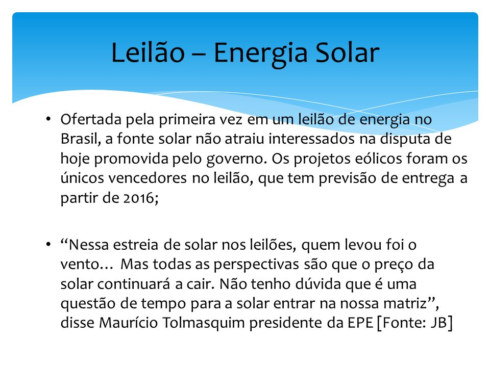 Ofertada pela primeira vez em um leilão de energia no Brasil, a fonte solar não atraiu interessados na disputa de hoje promovida pelo governo. Os proj