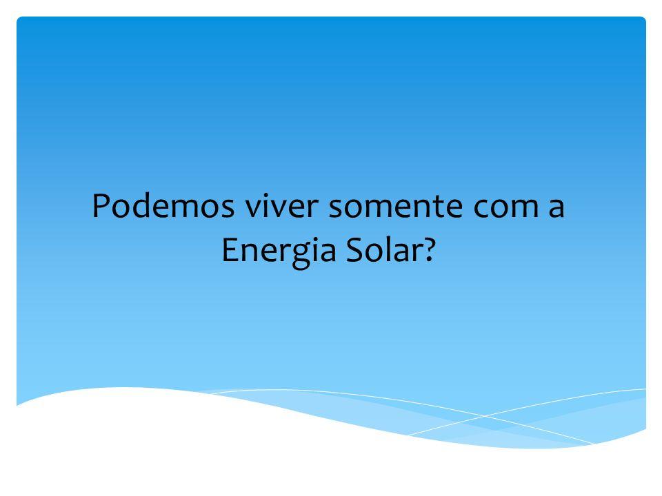 Podemos viver somente com a Energia Solar?