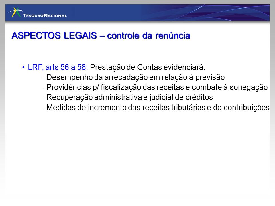 LRF, arts 56 a 58: Prestação de Contas evidenciará: –Desempenho da arrecadação em relação à previsão –Providências p/ fiscalização das receitas e comb