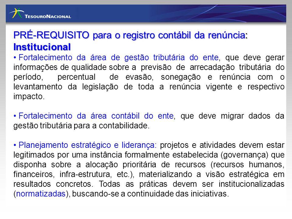PRÉ-REQUISITO para o registro contábil da renúncia: Institucional Fortalecimento da área de gestão tributária do ente, que deve gerar informações de q