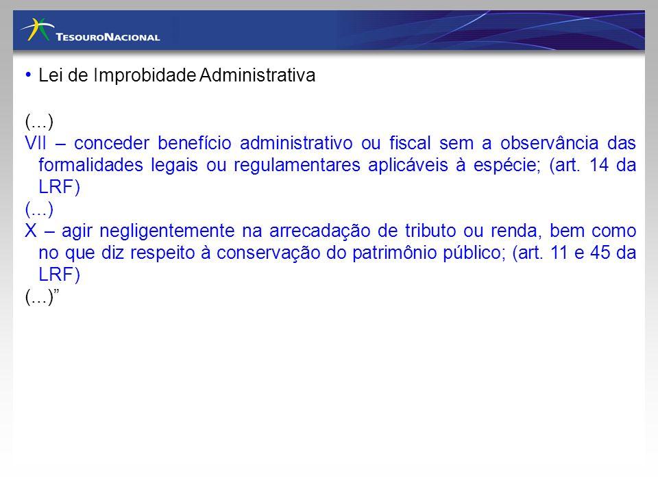 Lei de Improbidade Administrativa (...) VII – conceder benefício administrativo ou fiscal sem a observância das formalidades legais ou regulamentares