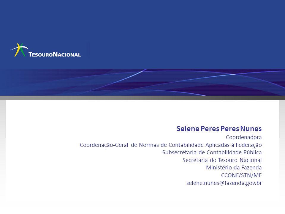 Selene Peres Peres Nunes Coordenadora Coordenação-Geral de Normas de Contabilidade Aplicadas à Federação Subsecretaria de Contabilidade Pública Secret
