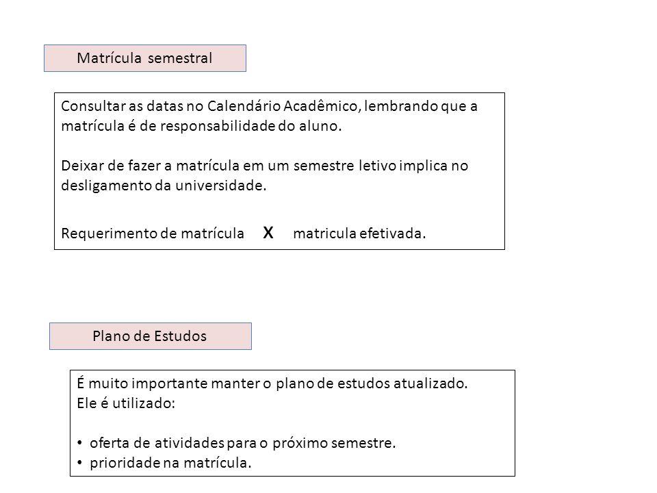 Matrícula semestral Consultar as datas no Calendário Acadêmico, lembrando que a matrícula é de responsabilidade do aluno. Deixar de fazer a matrícula