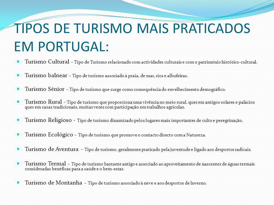 TIPOS DE TURISMO MAIS PRATICADOS EM PORTUGAL: Turismo Cultural - Tipo de Turismo relacionado com actividades culturais e com o património histórico-cultural.
