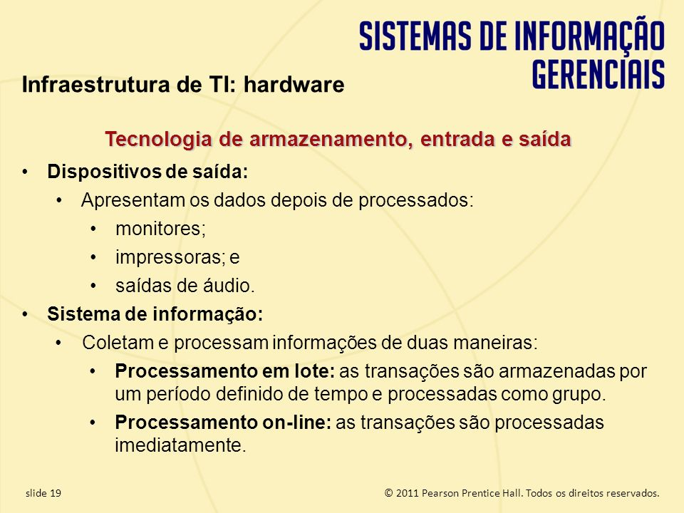 4.19 Copyright © 2011 Pearson Education, Inc. publishing as Prentice Hall © 2011 Pearson Prentice Hall. Todos os direitos reservados.slide 19 Tecnolog