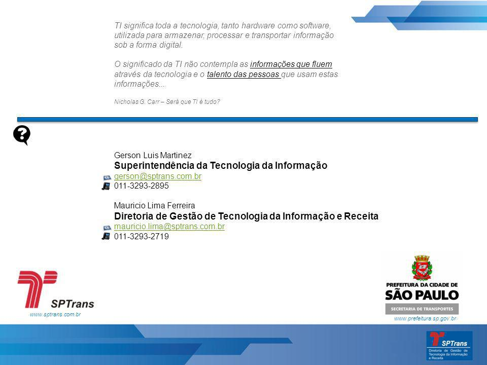 www.sptrans.com.br www.prefeitura.sp.gov.br Gerson Luis Martinez Superintendência da Tecnologia da Informação gerson@sptrans.com.br 011-3293-2895 Maur