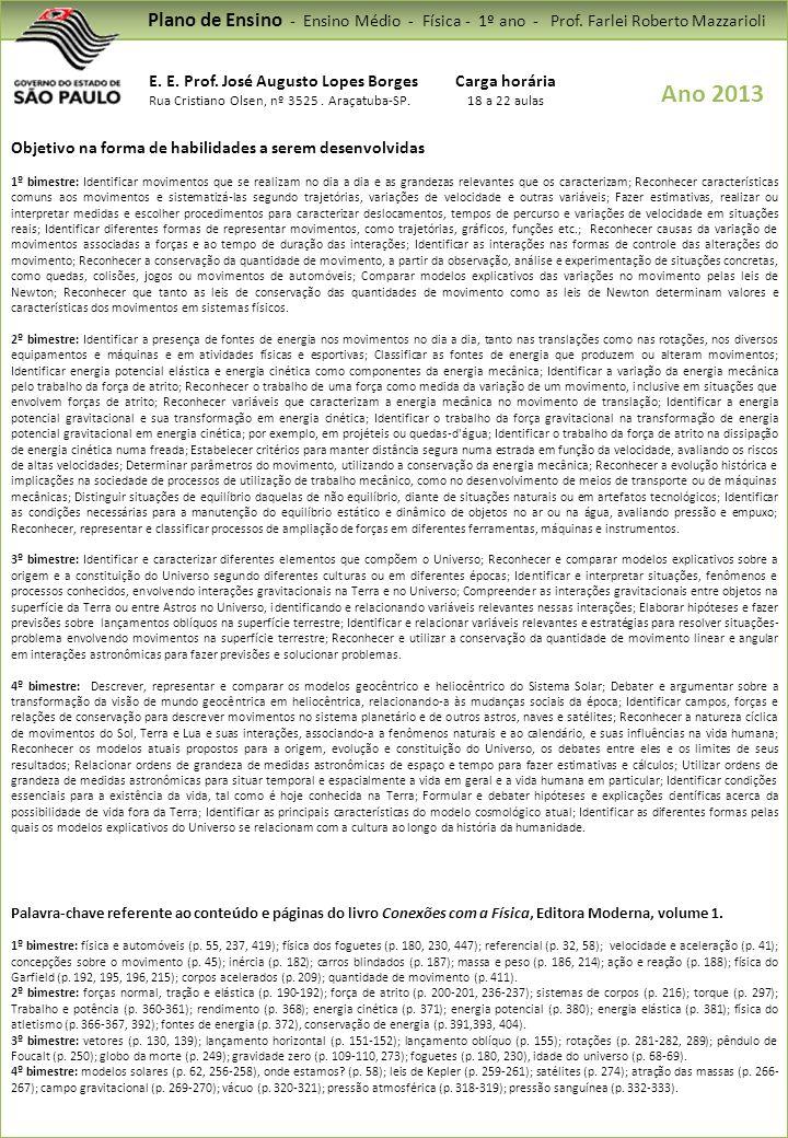 Plano de Ensino - Ensino Médio - Física - 1º ano - Prof. Farlei Roberto Mazzarioli E. E. Prof. José Augusto Lopes Borges Rua Cristiano Olsen, nº 3525.