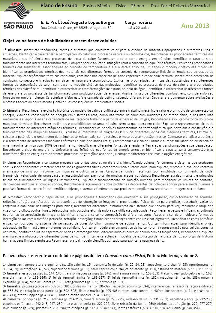 Plano de Ensino - Ensino Médio - Física - 2º ano - Prof. Farlei Roberto Mazzarioli E. E. Prof. José Augusto Lopes Borges Rua Cristiano Olsen, nº 3525.