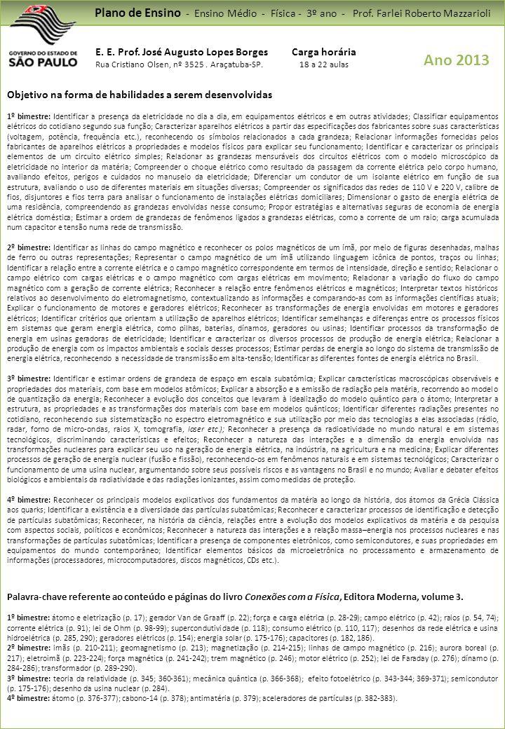 Plano de Ensino - Ensino Médio - Física - 3º ano - Prof. Farlei Roberto Mazzarioli E. E. Prof. José Augusto Lopes Borges Rua Cristiano Olsen, nº 3525.