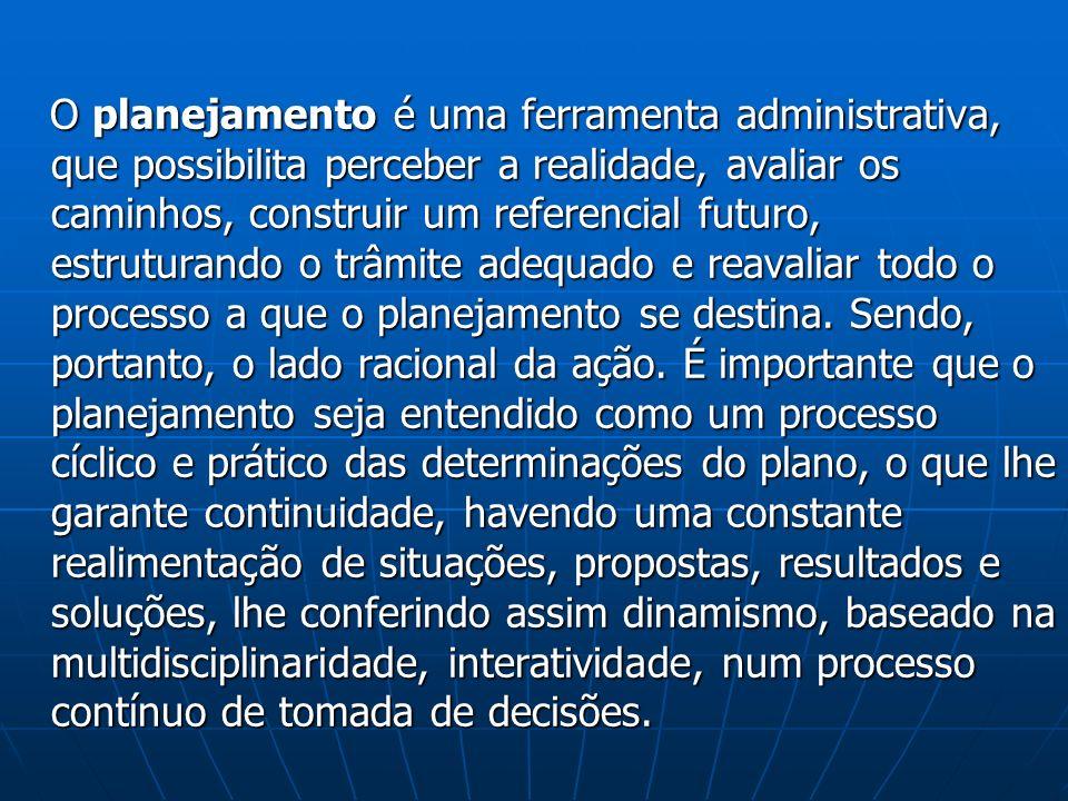 O planejamento é uma ferramenta administrativa, que possibilita perceber a realidade, avaliar os caminhos, construir um referencial futuro, estruturan