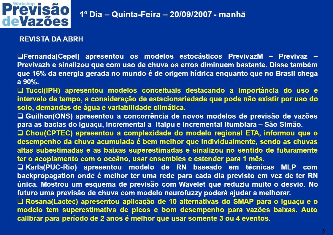 4 1º Dia – Quinta-Feira – 20/09/2007 - tarde REVISTA DA ABRH Evsukoff(UFRJ) apresentou modelo Fuzzy Recorrente com cubo de OLAP aplicado à bacia do Iguaçu integrando BD e mineração de dados.