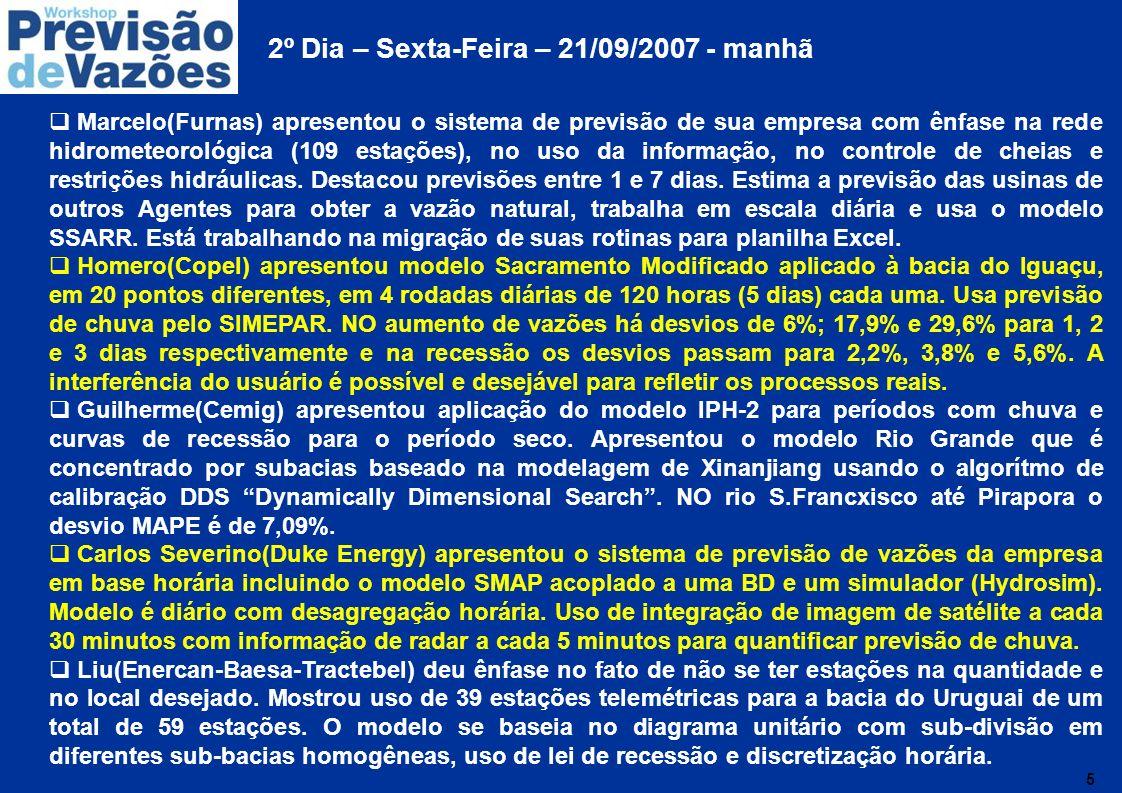 6 2º Dia – Sexta-Feira – 21/09/2007 - manhã (continuação) Teresa(Eletronorte) apresentou o sistema de previsão de sua empresa para a UHE Tucuruí, em base horária de até 48 horas com rede telemétrica operando desde 2002 com muitas falhas.