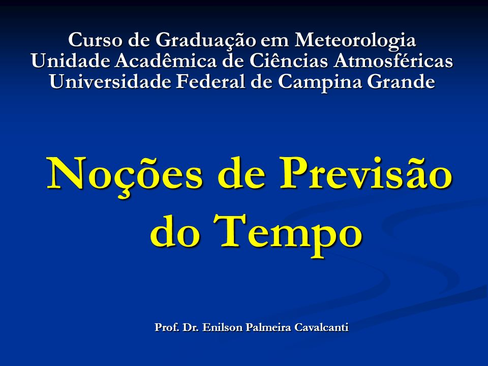 Noções de Previsão do Tempo Curso de Graduação em Meteorologia Unidade Acadêmica de Ciências Atmosféricas Universidade Federal de Campina Grande Prof.