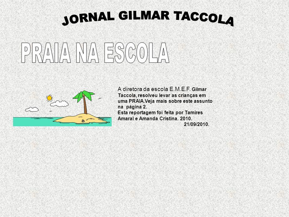 A diretora da escola E.M.E.F. Gilmar Taccola, resolveu levar as crianças em uma PRAIA.Veja mais sobre este assunto na página 2. Esta reportagem foi fe