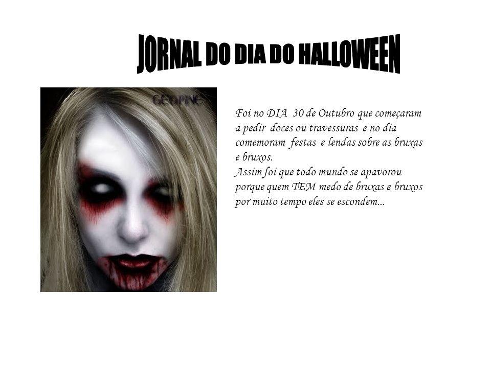 Foi no DIA 30 de Outubro que começaram a pedir doces ou travessuras e no dia comemoram festas e lendas sobre as bruxas e bruxos.
