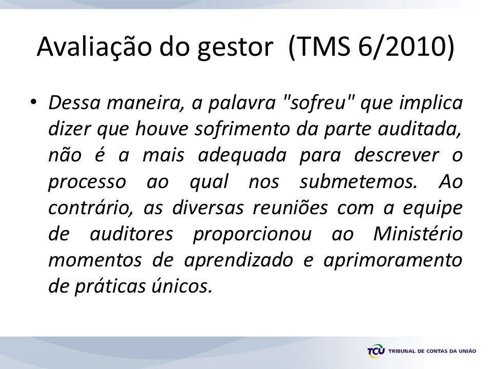 Avaliação do gestor (TMS 6/2010) Dessa maneira, a palavra sofreu que implica dizer que houve sofrimento da parte auditada, não é a mais adequada para descrever o processo ao qual nos submetemos.
