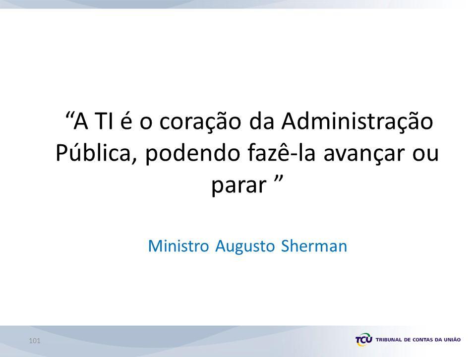 A TI é o coração da Administração Pública, podendo fazê-la avançar ou parar Ministro Augusto Sherman 101