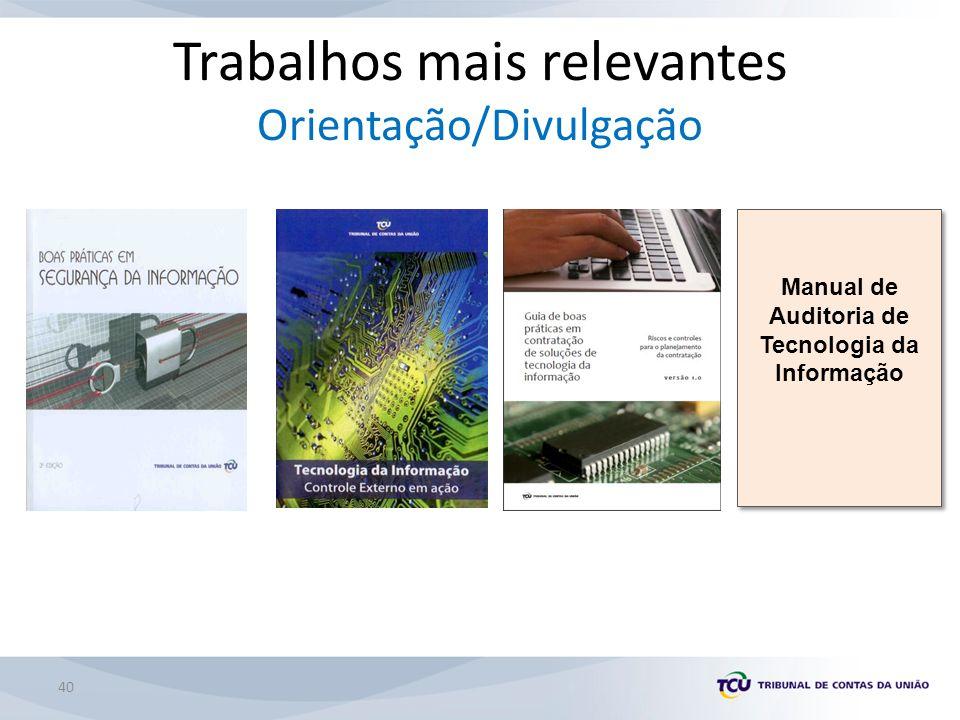 Trabalhos mais relevantes Orientação/Divulgação Manual de Auditoria de Tecnologia da Informação Manual de Auditoria de Tecnologia da Informação 40